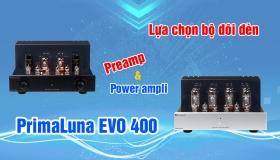 Thưởng thức âm thanh ngọt ngào với cặp đôi pre ampli và power ampli PrimaLuna EVO 400