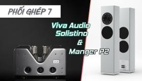 Trải nghiệm âm nhạc từ hệ thống phối ghép Ampli Viva Audio Solistino và Loa Manger P2 | Phối ghép 7